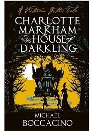 Charlotte Markham And The House Of Darkling by Michael Boccacino.