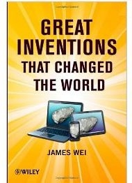 Great Inventions That Changed The World by James Wei.
