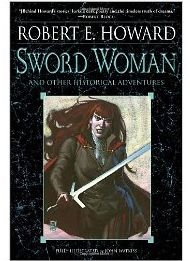 Sword Woman And Other Historical Adventures by Robert E. Howard and illustrated by John Watkiss.