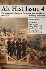 Alt Hist Issue 4: The Magazine of Historical Fiction & Alternate History