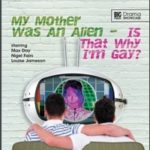 Drama Showcase: My Mother Was An Alien – Is That Why I'm Gay? by Nigel Fairs (cd review).