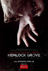 Hemlock Grove... dial the nooky and gore to ten, then just keeps on going up.