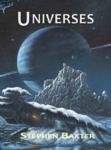Universes by Stephen Baxter (book review).