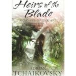 Heirs Of The Blade (Shadows Of The Apt book seven) by Adrian Tchaikovsky (book review).