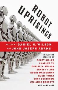 Robot Uprisings edited by Daniel H. Wilson and John Joseph Adams (book review).