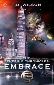 Embrace (The Epherium Chronicles #1) by T.D. Wilson