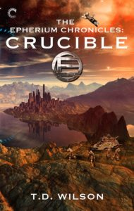Crucible (The Epherium Chronicles, #2) by T.D. Wilson (book review)