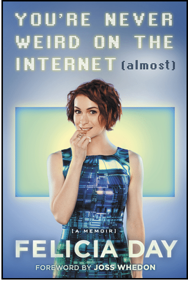 You're Never Weird On The Internet (Almost) by Felicia Day (book review).