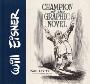 Will Eisner: Champion of the Graphic Novel Paul Levitz and Jules Feiffer, introduction by Brad Meltzer Published by Abrams ComicArts. £25.00
