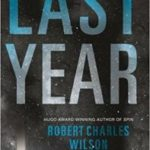 Last Year by Robert Charles Wilson (book review).