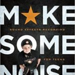 Make Some Noise: Sound Effects Recording For Teens by Ric Viers (book review).