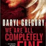We Are All Completely Fine by Daryl Gregory (book review).