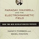 Faraday, Maxwell And The Electromagnetic Field by Nancy Forbes and Basil Mahon  (book review)