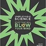 Unbelievable Science Stuff That Will Blow Your Mind by Colin Barris (book review).